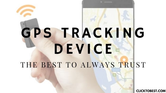 GPS Tracking Device – The Best to Always Trust