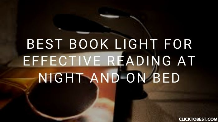 Best Book Light For Effective Reading at Night and on Bed