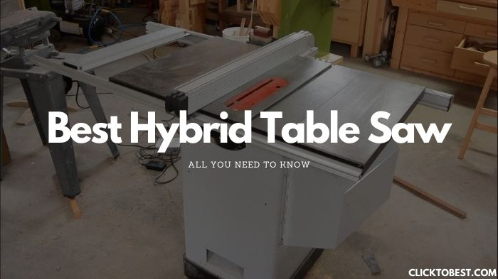 Best Hybrid Table Saw [2020] – All You Need to Know