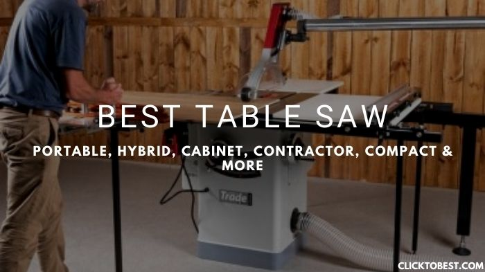 Best Table Saw [2020] – Portable, Hybrid, Cabinet, Contractor, Compact & More