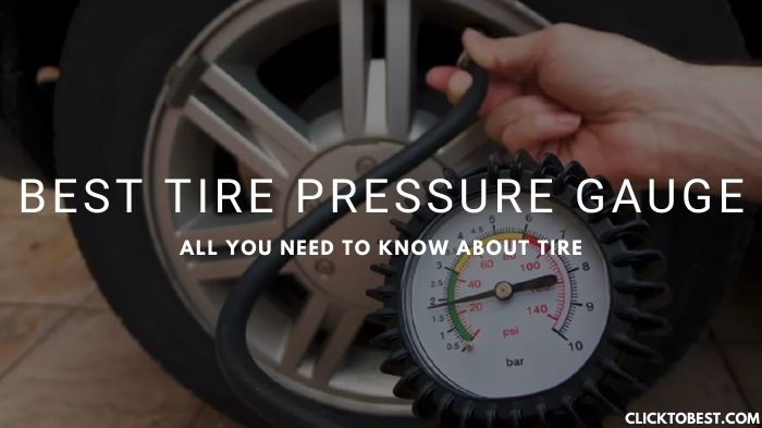 Best Tire Pressure Gauge [2020] – All You Need to Know About Tire
