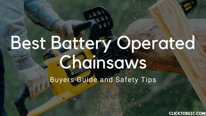 Best Battery Operated Chainsaws [2020]- Buyers Guide and Safety Tips